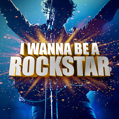I Wanna Be a Rockstar by Various Artists