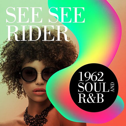 See See Rider: 1962 Soul and R&B de Various Artists
