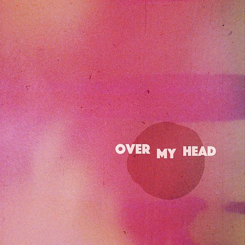 Over My Head by Pageant Boys