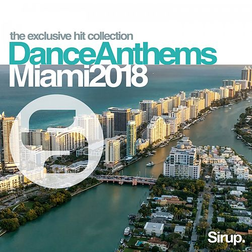 Sirup Dance Anthems Miami 2018 by Various Artists