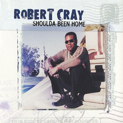 Shoulda Been Home de Robert Cray
