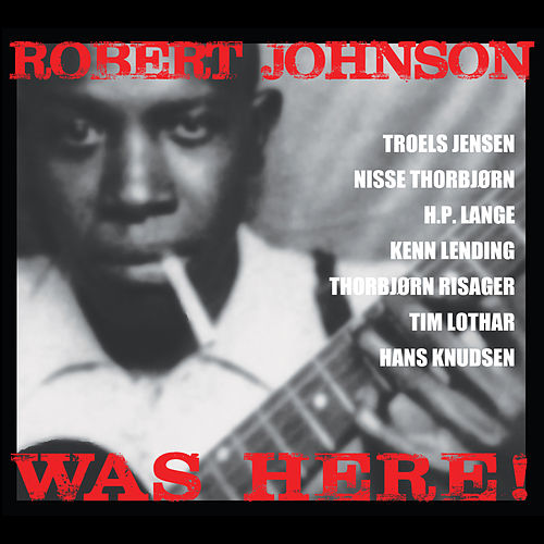 Robert Johnson Was Here by Robert Johnson Gang