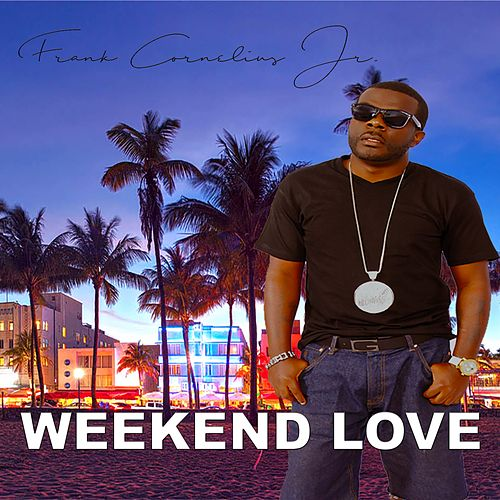 Weekend Love (feat. Trina) by Frank Cornelius Jr.
