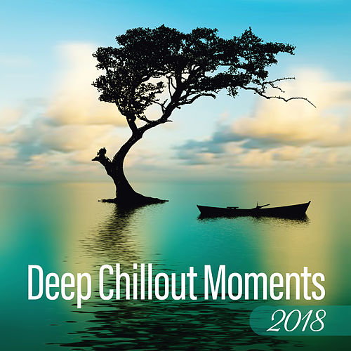 Deep Chillout Moments 2018 von Ibiza Chill Out
