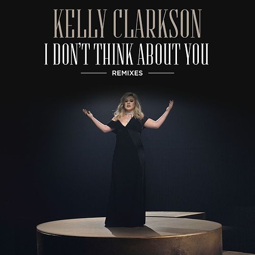 I Don't Think About You (Remixes) de Kelly Clarkson
