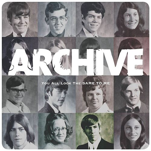 You All Look the Same to Me von Archive