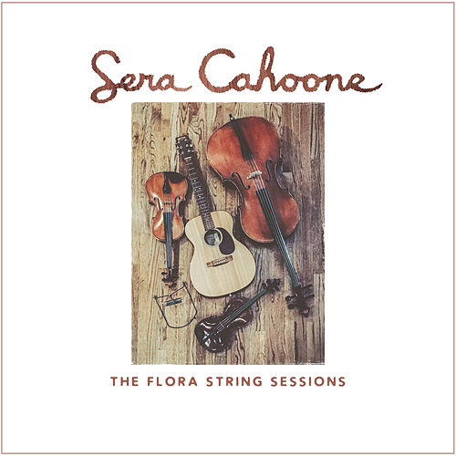 The Flora String Sessions by Sera Cahoone