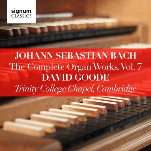 Johann Sebastian Bach: The Complete Organ Works Vol. 7 – Trinity College Chapel, Cambridge de David Goode