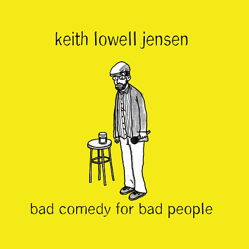 Bad Comedy for Bad People by Keith Lowell Jensen