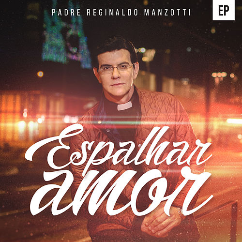 Espalhar Amor by Padre Reginaldo Manzotti