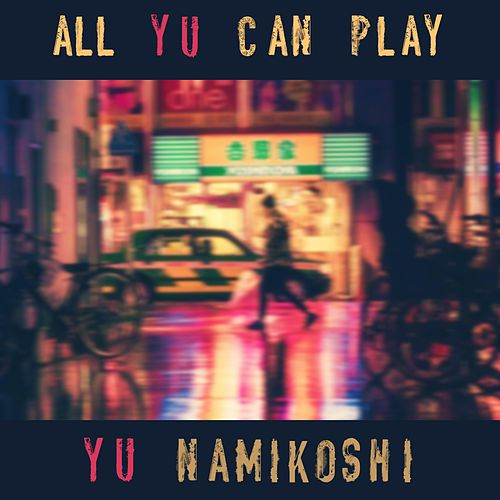 All Yu Can Play by Yu Namikoshi