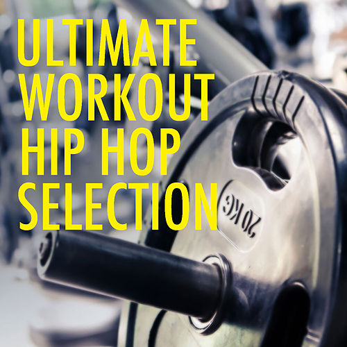 Ultimate Workout Hip Hop Selection by Various Artists