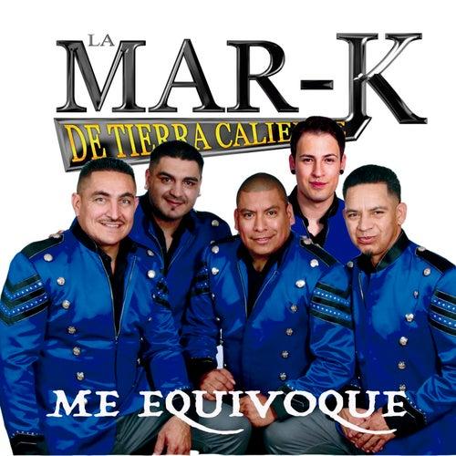 Me Equivoque by La Mar-K De Tierra Caliente