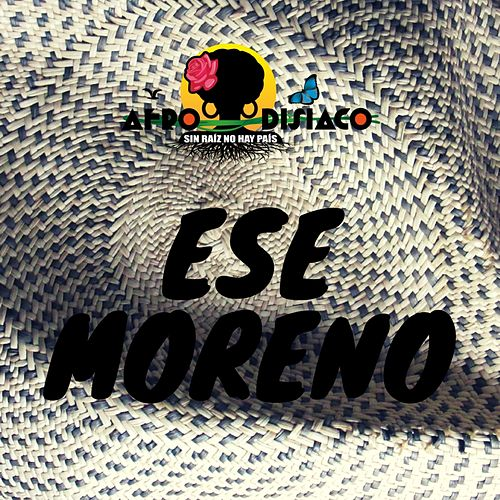 Ese Moreno (Sin Raíz No Hay País) by Afrodisíaco