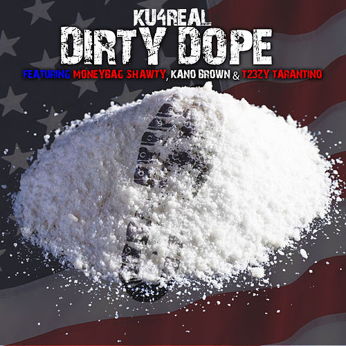 DIRTY DOPE (feat. Moneybag Shawty, Kano Brown & T23zy Tarantino) [Dirty Version] by Ku4Real
