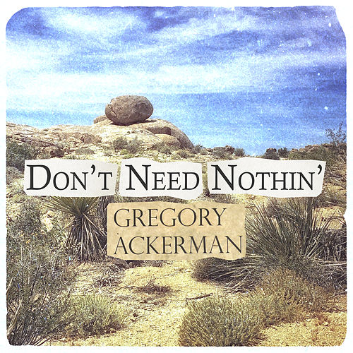 Don't Need Nothin' by Gregory Ackerman