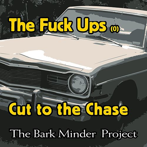 The Fuck Ups (Cut to the Chase) by The Bark Minder Project