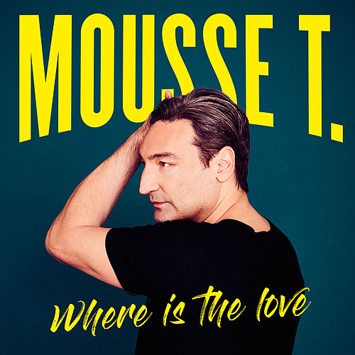 Where Is The Love (Das Neue Album) von Mousse T.
