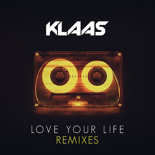 Love Your Life (Remixes) by Klaas