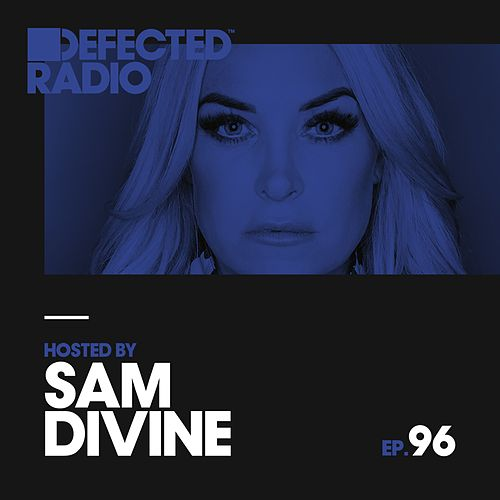 Defected Radio Episode 096 (hosted by Sam Divine) by Various Artists