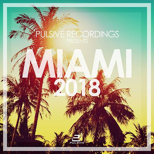 Miami 2018 (Pulsive Recordings Presents...) von Various Artists