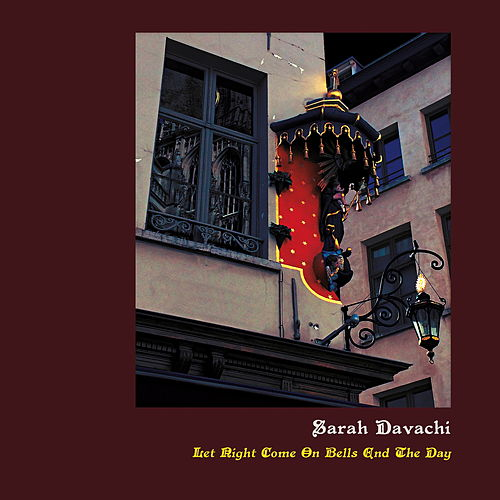Let Night Come On Bells End The Day by Sarah Davachi