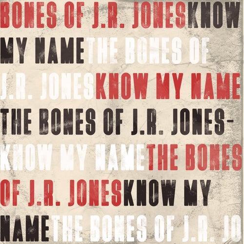Know My Name by The Bones of J.R. Jones