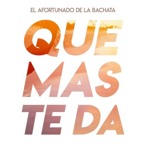 Que Más Te Da by El Afortunado de la Bachata
