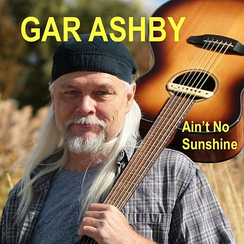 Ain't No Sunshine by Gar Ashby