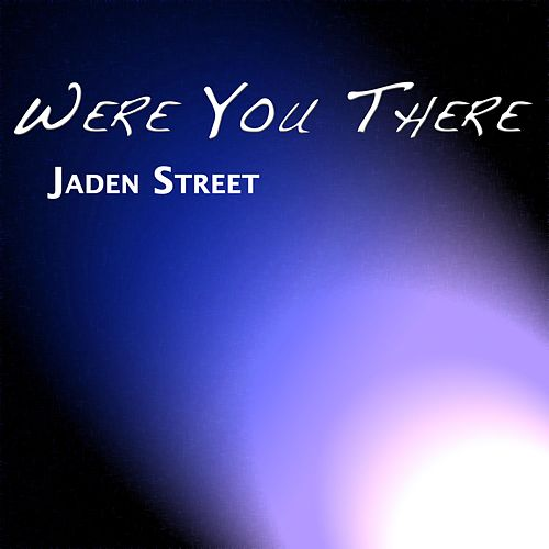 Were You There by Jaden Street
