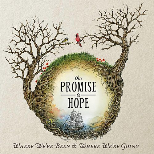 Where We've Been & Where We're Going by The Promise Is Hope