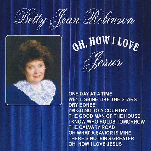 Oh, How I Love Jesus von Betty Jean Robinson