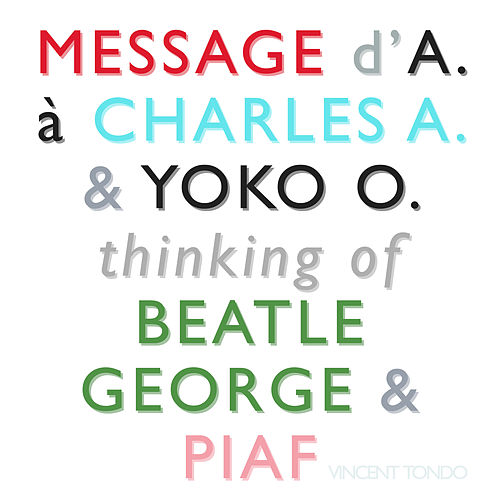 Message d'A. à Charles A. & Yoko O. Thinking of Beatle George & Piaf de Vincent Tondo