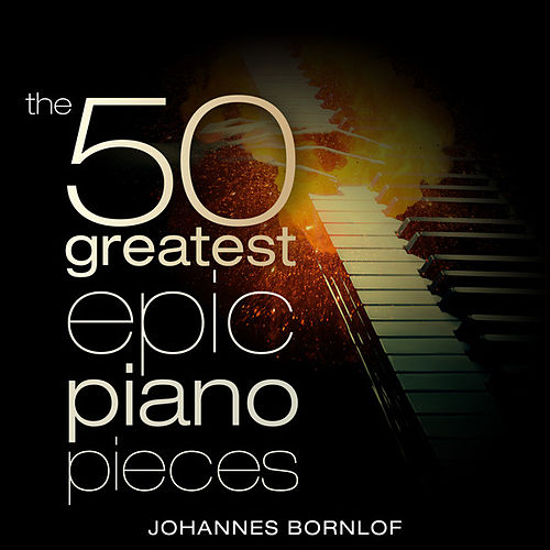 The 50 Greatest Epic Piano Pieces by Johannes Bornlof