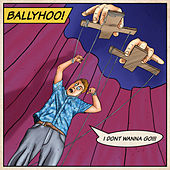 I Don't Wanna Go by Ballyhoo!