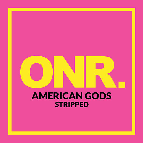 AMERICAN GODS (Stripped) by Onr
