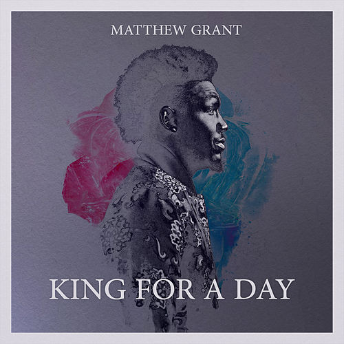King For A Day de Matthew Grant