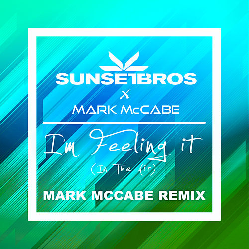 I'm Feeling It (In The Air) (Sunset Bros X Mark McCabe / Mark McCabe Remix) von Mark McCabe