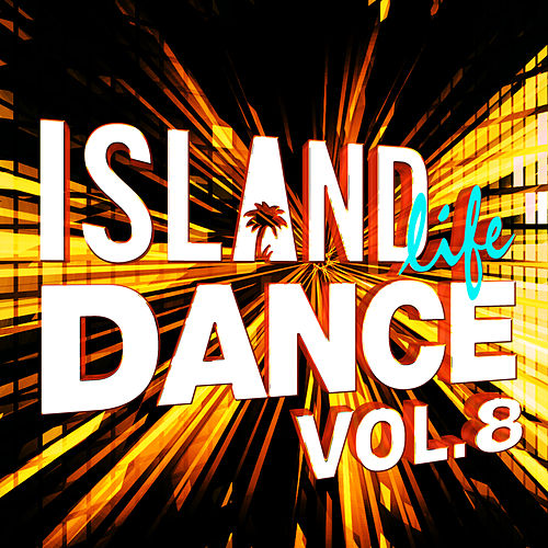 Island Life Dance (Vol. 8) de Various Artists
