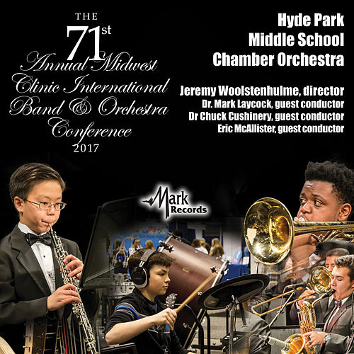 2017 Midwest Clinic: Hyde Park Middle School Chamber Orchestra (Live) by Various Artists