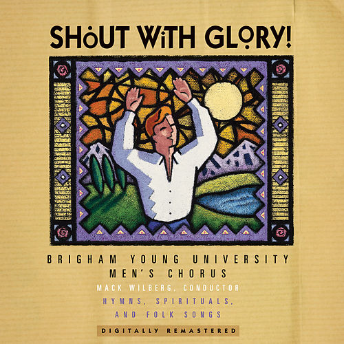 Shout with Glory! by BYU Men's Chorus