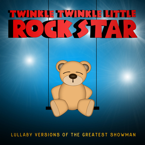 Lullaby Versions of the Greatest Showman by Twinkle Twinkle Little Rock Star