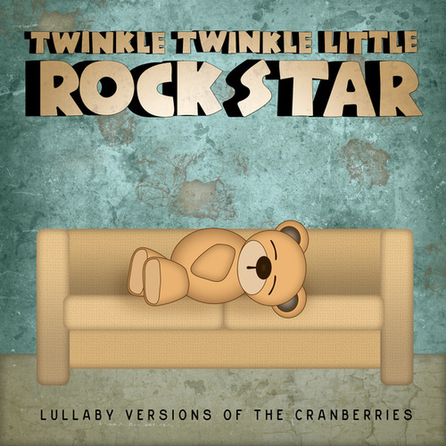 Lullaby Versions of The Cranberries by Twinkle Twinkle Little Rock Star