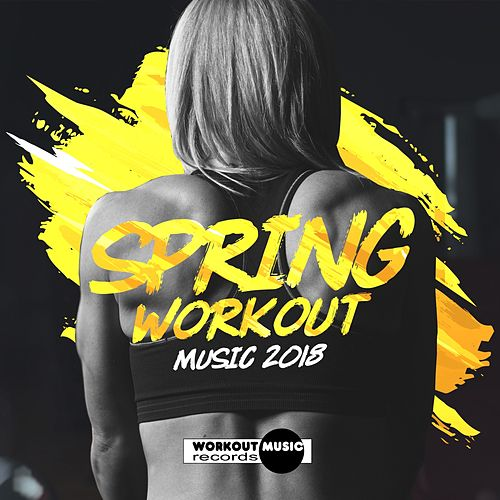 Spring Workout Music 2018: 30 Dance Hits & 1 Megamix - EP by Various Artists