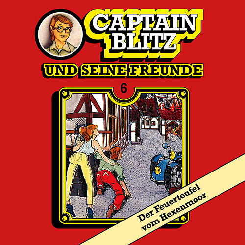 Folge 6: Der Feuerteufel vom Hexenmoor von Captain Blitz und seine Freunde