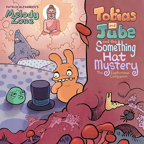 Tobias and Jube and the Something Hat Mystery: The Euphonious Companion by Patrick Alexander's Melody Zone