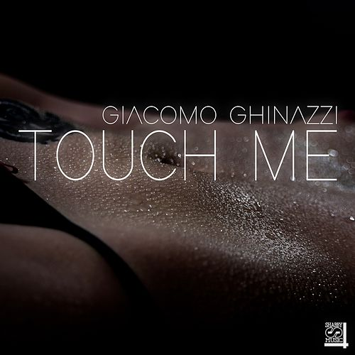 Touch Me by Giacomo Ghinazzi