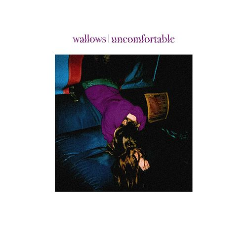 Uncomfortable by Wallows