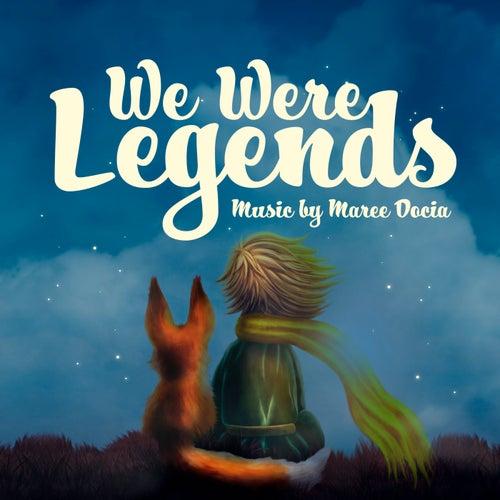 We Were Legends by Maree Docia