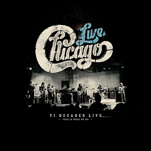 Chicago: VI Decades Live (This Is What We Do) by Chicago
